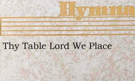 Upon Thy Table Lord We Place – Hymn Lyrics