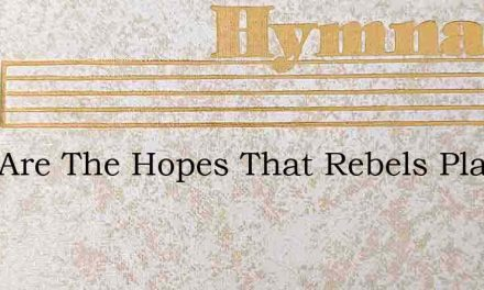 Vain Are The Hopes That Rebels Place – Hymn Lyrics