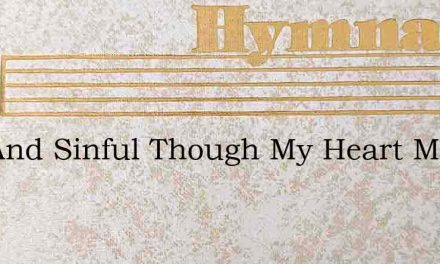 Vile And Sinful Though My Heart May Be – Hymn Lyrics