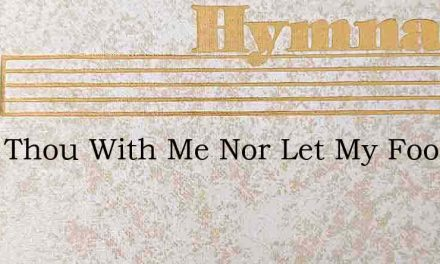 Walk Thou With Me Nor Let My Footsteps – Hymn Lyrics