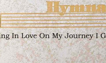 Walking In Love On My Journey I Go – Hymn Lyrics