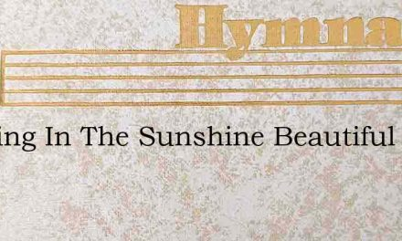 Walking In The Sunshine Beautiful And Br – Hymn Lyrics