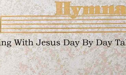 Walking With Jesus Day By Day Taking Him – Hymn Lyrics