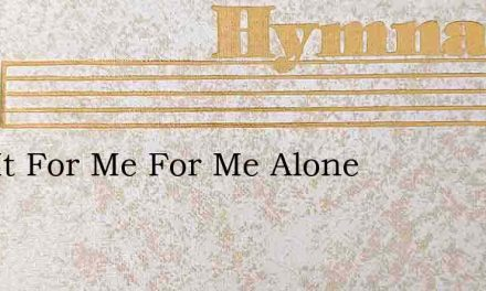 Was It For Me For Me Alone – Hymn Lyrics