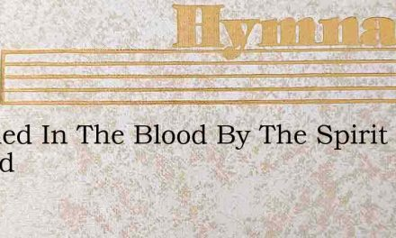 Washed In The Blood By The Spirit Sealed – Hymn Lyrics