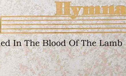 Washed In The Blood Of The Lamb – Hymn Lyrics