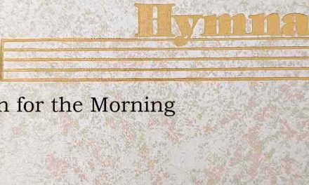 Watch for the Morning – Hymn Lyrics