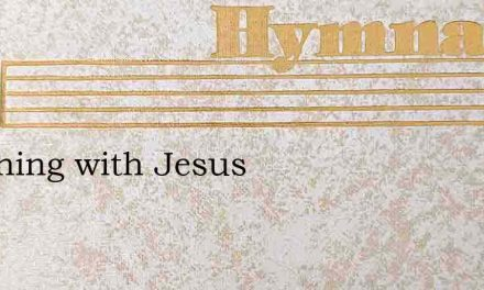 Watching with Jesus – Hymn Lyrics