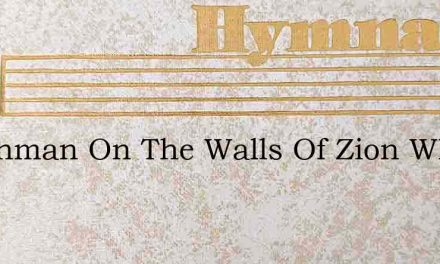 Watchman On The Walls Of Zion What O – Hymn Lyrics