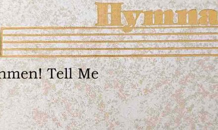 Watchmen! Tell Me – Hymn Lyrics