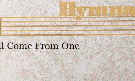 We All Come From One – Hymn Lyrics
