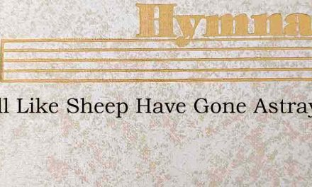 We All Like Sheep Have Gone Astray Weve – Hymn Lyrics