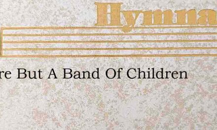 We Are But A Band Of Children – Hymn Lyrics