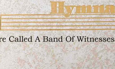 We Are Called A Band Of Witnesses – Hymn Lyrics