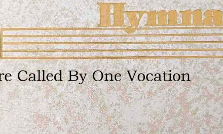 We Are Called By One Vocation – Hymn Lyrics