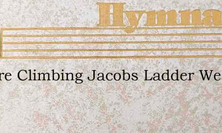 We Are Climbing Jacobs Ladder We Are Cli – Hymn Lyrics