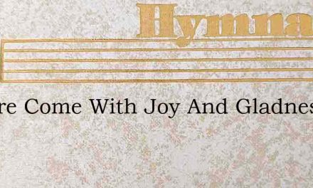 We Are Come With Joy And Gladness – Hymn Lyrics