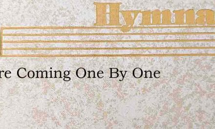 We Are Coming One By One – Hymn Lyrics