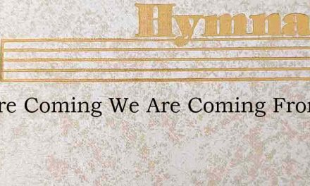 We Are Coming We Are Coming From The Dar – Hymn Lyrics