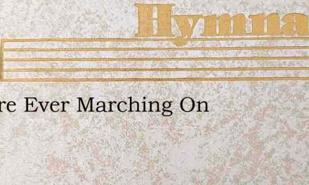 We Are Ever Marching On – Hymn Lyrics