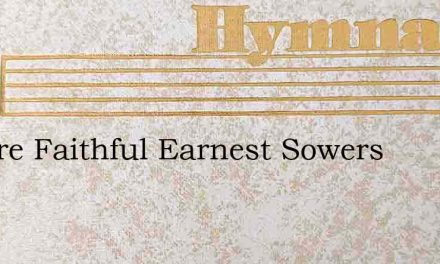 We Are Faithful Earnest Sowers – Hymn Lyrics