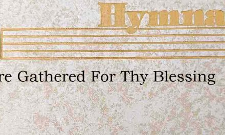 We Are Gathered For Thy Blessing – Hymn Lyrics