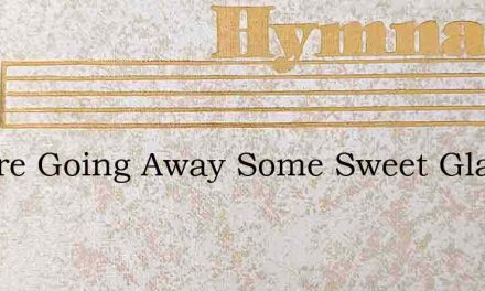 We Are Going Away Some Sweet Glad Day – Hymn Lyrics