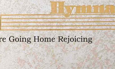 We Are Going Home Rejoicing – Hymn Lyrics