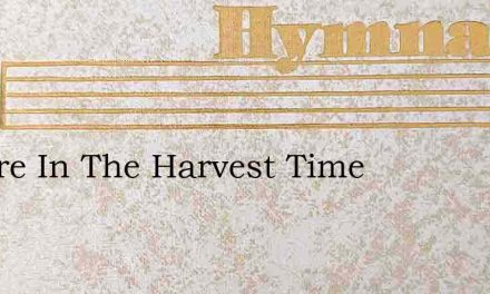 We Are In The Harvest Time – Hymn Lyrics