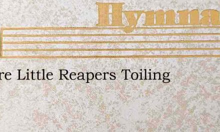 We Are Little Reapers Toiling – Hymn Lyrics
