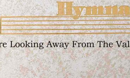 We Are Looking Away From The Vale Of Tim – Hymn Lyrics