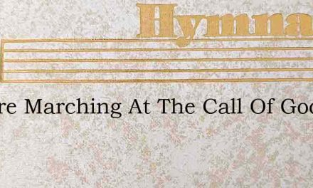 We Are Marching At The Call Of God – Hymn Lyrics