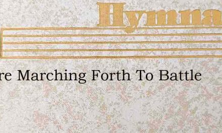 We Are Marching Forth To Battle – Hymn Lyrics