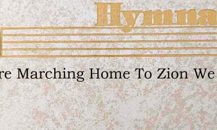 We Are Marching Home To Zion We Are Marc – Hymn Lyrics