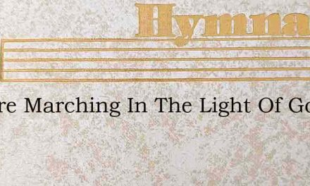 We Are Marching In The Light Of God – Hymn Lyrics