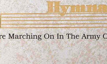 We Are Marching On In The Army Of The Lo – Hymn Lyrics