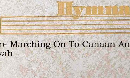We Are Marching On To Canaan And Jehovah – Hymn Lyrics