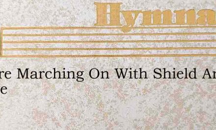 We Are Marching On With Shield And Banne – Hymn Lyrics