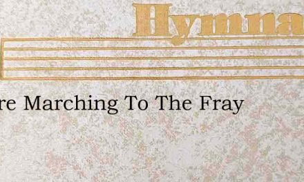 We Are Marching To The Fray – Hymn Lyrics