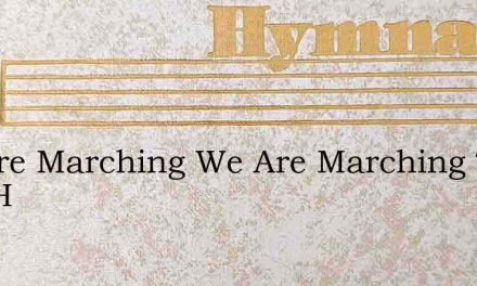 We Are Marching We Are Marching To Our H – Hymn Lyrics