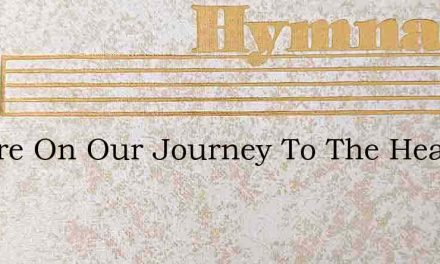 We Are On Our Journey To The Heavenly Ho – Hymn Lyrics