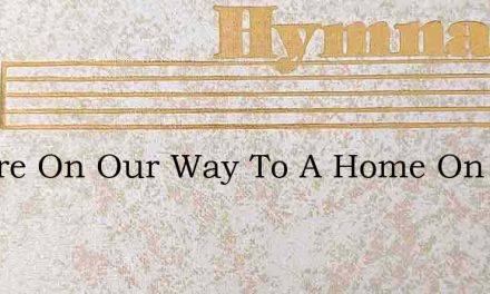 We Are On Our Way To A Home On High – Hymn Lyrics