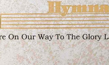 We Are On Our Way To The Glory Land – Hymn Lyrics