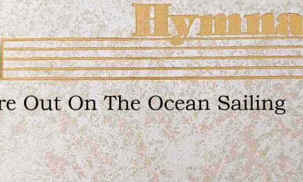 We Are Out On The Ocean Sailing – Hymn Lyrics
