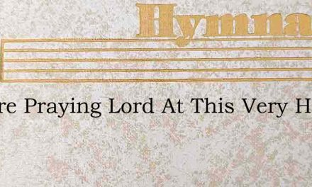 We Are Praying Lord At This Very Hour – Hymn Lyrics