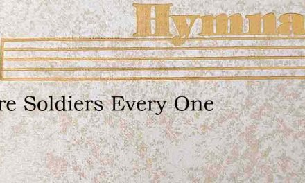 We Are Soldiers Every One – Hymn Lyrics