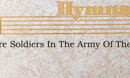 We Are Soldiers In The Army Of The Lord – Hymn Lyrics