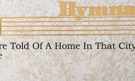 We Are Told Of A Home In That City Above – Hymn Lyrics