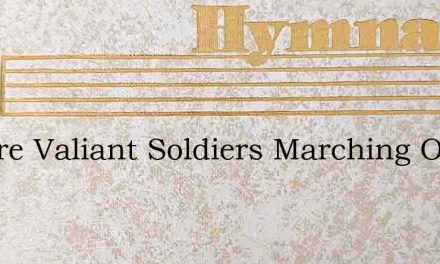 We Are Valiant Soldiers Marching On – Hymn Lyrics