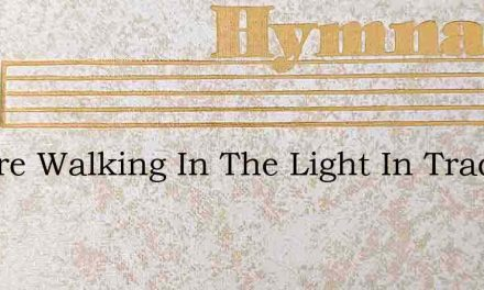 We Are Walking In The Light In Tradition – Hymn Lyrics